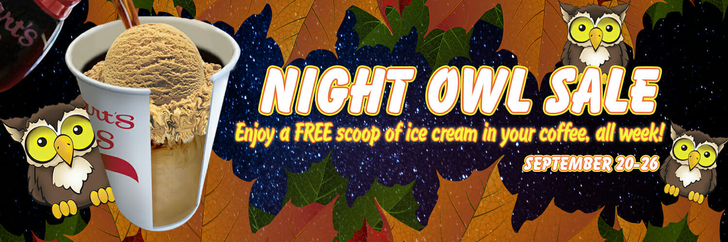 Night Owls on sale. Add a scoop of ice cream to your coffee for free this week!